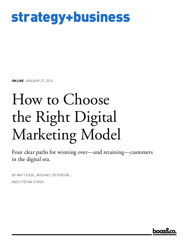ONLINE JANUARY 27, 2014  How to Choose the Right Digital Marketing Model Four clear paths for winning over—and retaining—c...