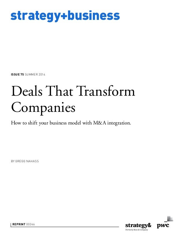 strategy+business REPRINT 00246 BY GREGG NAHASS Deals That Transform Companies How to shift your business model with M&A i...