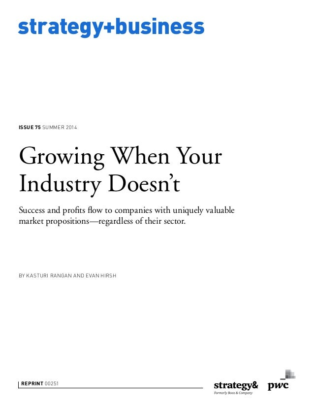 strategy+business ISSUE 75 SUMMER 2014 REPRINT 00251 BY KASTURI RANGAN AND EVAN HIRSH Growing When Your Industry Doesn't S...