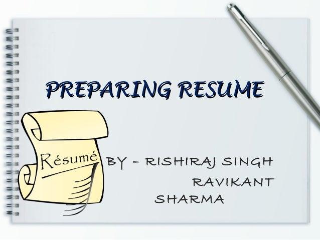 PREPARING RESUMEPREPARING RESUME BY RISHIRAJ SINGH RAVIKANT SHARMA