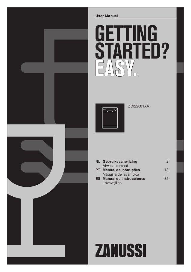 GETTING STARTED? EASY. User Manual ZDI22001XA NL Gebruiksaanwijzing 2 Afwasautomaat PT Manual de instruções 18 Máquina de ...