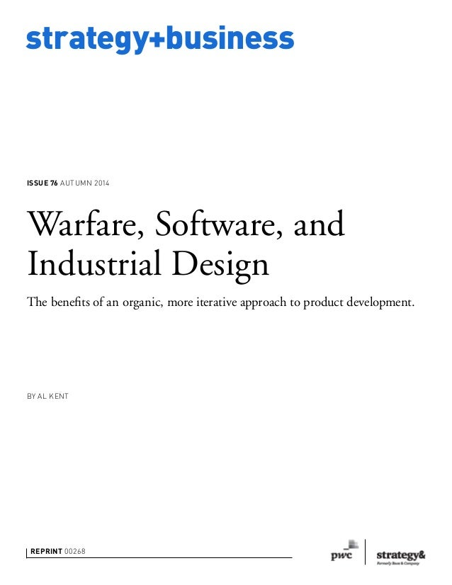 strategy+business REPRINT 00268 BY AL KENT Warfare, Software, and Industrial Design The benefits of an organic, more iterat...