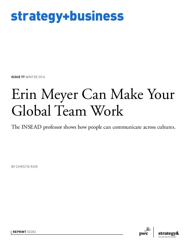 strategy+business  ISSUE 77 WINTER 2014  Erin Meyer Can Make Your  Global Team Work  The INSEAD professor shows how people...