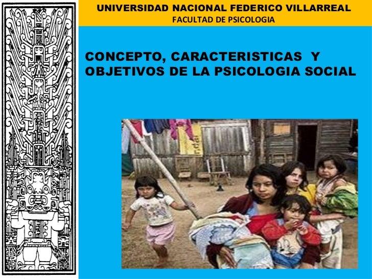 UNIVERSIDAD NACIONAL FEDERICO VILLARREAL             FACULTAD DE PSICOLOGIACONCEPTO, CARACTERISTICAS YOBJETIVOS DE LA PSIC...