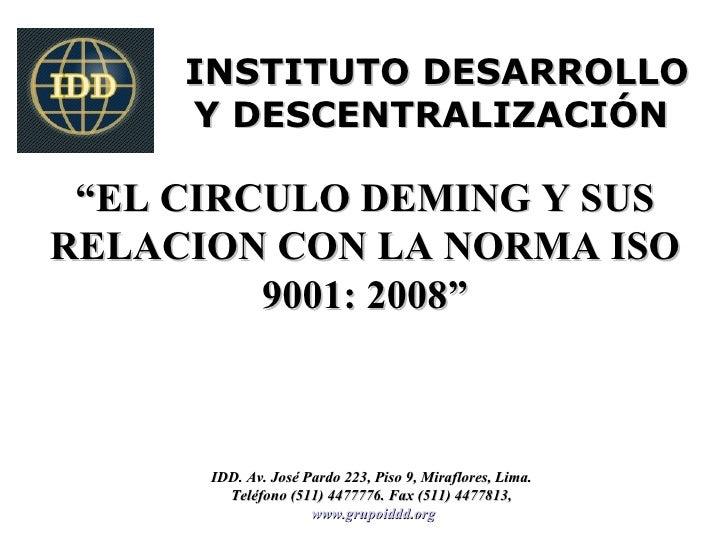 """INSTITUTO DESARROLLO     Y DESCENTRALIZACIÓN """"EL CIRCULO DEMING Y SUSRELACION CON LA NORMA ISO         9001: 2008""""      ID..."""