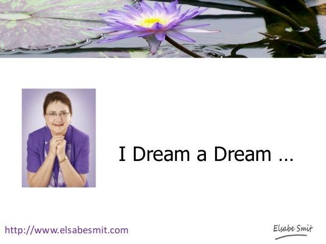 I Dream a Dream … http://www.elsabesmit.com