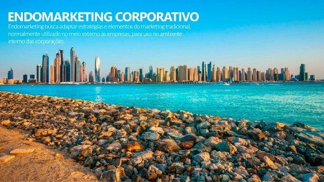 ENDOMARKETING CORPORATIVO  Endomarketi ng busca adaptar estratégias e elementos do marketing tradicional,  normalmente uti...