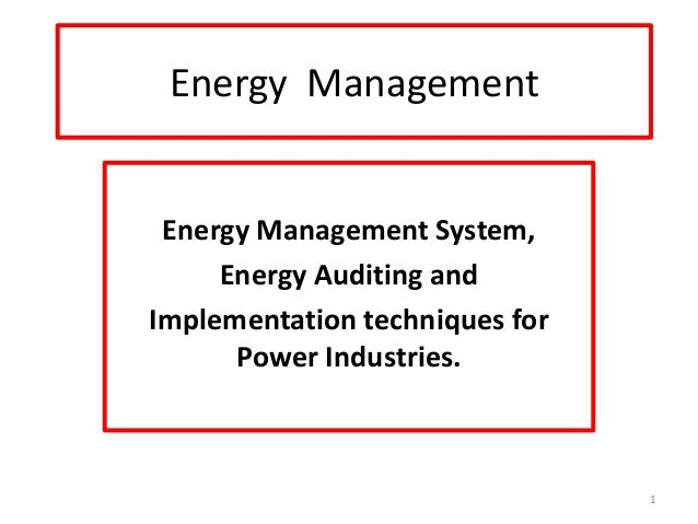 Energy Management Energy Management System, Energy Auditing and Implementation techniques for Power Industries. 1