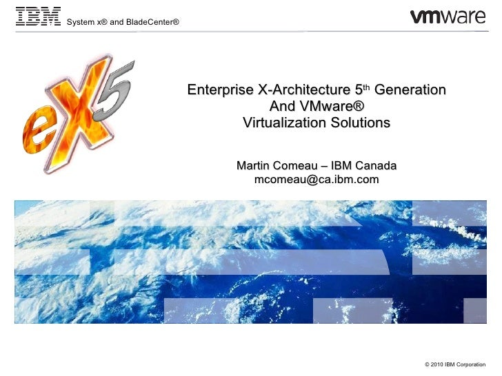 Enterprise X-Architecture 5 th  Generation And VMware® Virtualization Solutions Martin Comeau – IBM Canada [email_address]
