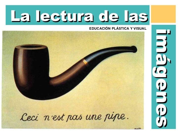 imágenes EDUCACIÓN PLÁSTICA Y VISUAL  La lectura de las A