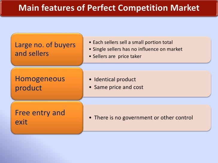 perfect competitive market In a perfect competitive market, there are very large number of buyers of the product if any consumer purchases more or purchases less, he is not in a position to affect the market price of the commodity.