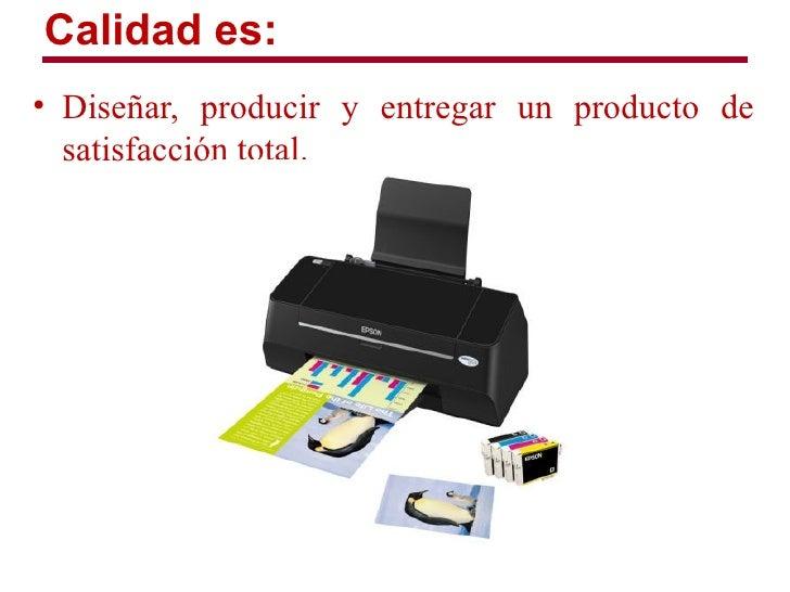 Calidad es:• Diseñar, producir y entregar un producto de  satisfacción total.