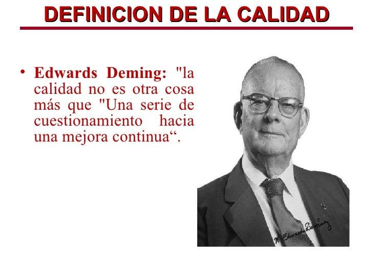 """DEFINICION DE LA CALIDAD• Edwards Deming: """"la  calidad no es otra cosa  más que """"Una serie de  cuestionamiento hacia  una ..."""