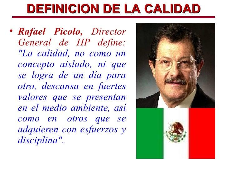 """DEFINICION DE LA CALIDAD• Rafael Picolo, Director  General de HP define:  """"La calidad, no como un  concepto aislado, ni qu..."""