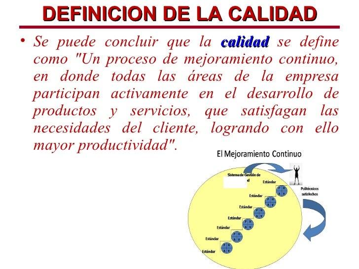 """DEFINICION DE LA CALIDAD• Se puede concluir que la calidad se define  como """"Un proceso de mejoramiento continuo,  en donde..."""