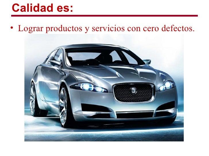 Calidad es:• Lograr productos y servicios con cero defectos.