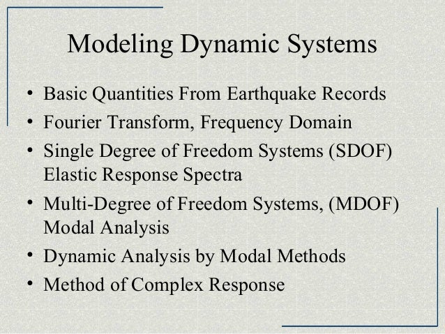 Modeling Dynamic Systems • Basic Quantities From Earthquake Records • Fourier Transform, Frequency Domain • Single Degree ...