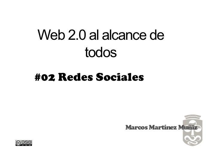 Web 2.0 al alcance de       todos#02 Redes Sociales              Marcos Martínez Muñiz