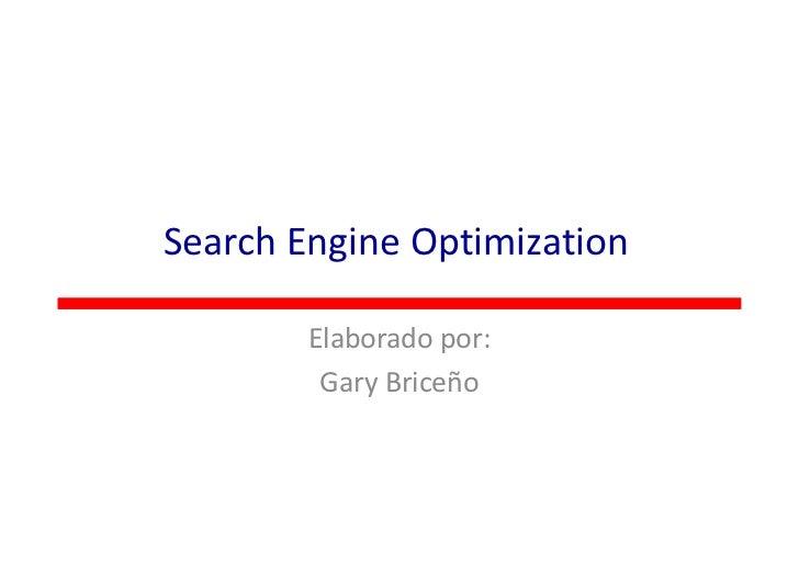 Search Engine Optimization        Elaborado por:         Gary Briceño
