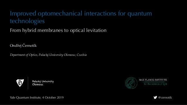 Improved optomechanical interactions for quantum technologies Ondřej Černotík Department of Optics, Palacký University Olo...