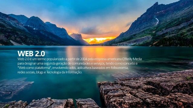 WEB 2.0  Web 2.0 é um termo popularizado a partir de 2004 pela empresa americana O'Reilly Media para designar uma segunda ...