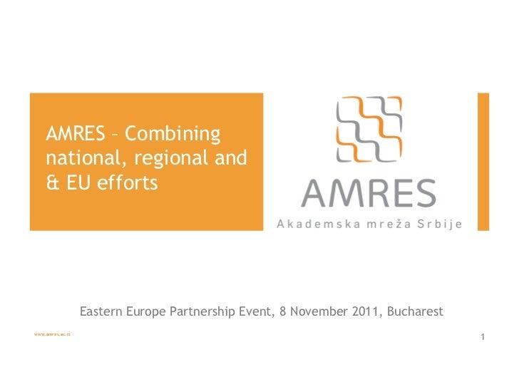 AMRES – Combining    national, regional and    & EU efforts                  Eastern Europe Partnership Event, 8 November ...