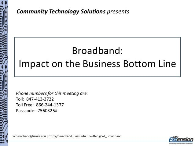 Community Technology Solutions presents  Broadband: Impact on the Business Bottom Line Phone numbers for this meeting are:...