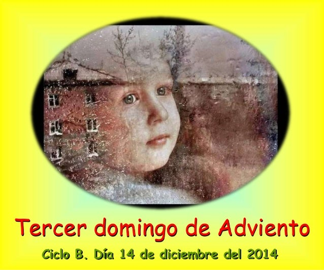 Tercer domingo de Adviento  Ciclo B. Día 14 de diciembre del 2014