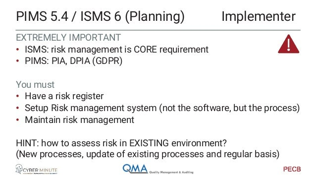 ISMS = PIMS, you must have • resources • Competence • Awareness, communication & education • Documentation You need • Budg...