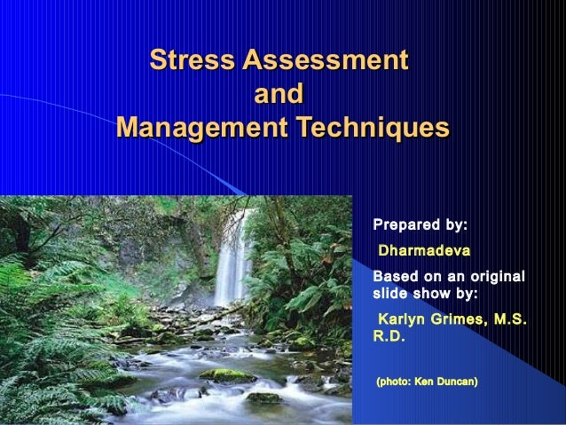 Stress Assessment and Management Techniques Prepared by: Dharmadeva Based on an original slide show by: Karlyn Grimes, M.S...