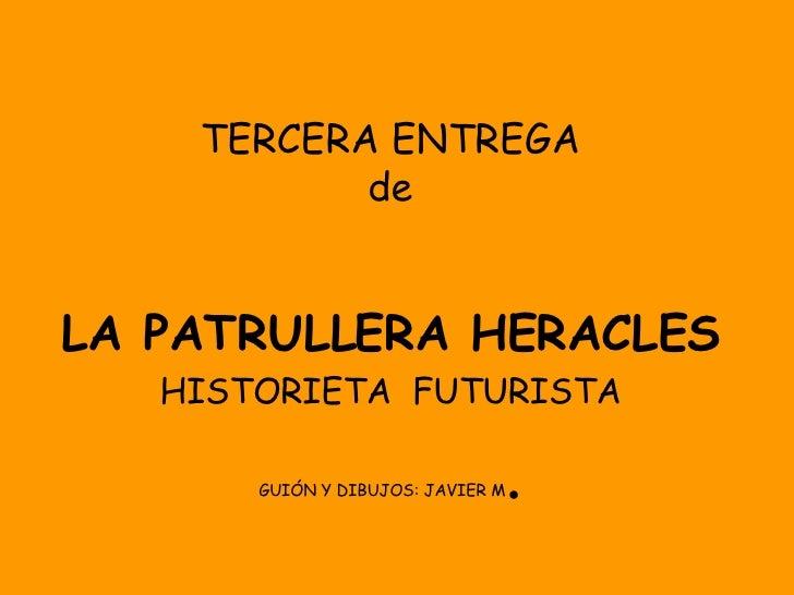 TERCERA ENTREGA de LA PATRULLERA HERACLES HISTORIETA  FUTURISTA GUIÓN Y DIBUJOS: JAVIER M .