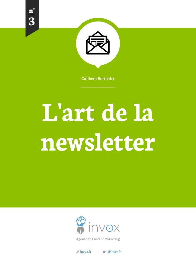 L'art de la newsletter  Guilhem Bertholet  3  n°  Agence de Content Marketing  @invoxfr  invox.fr