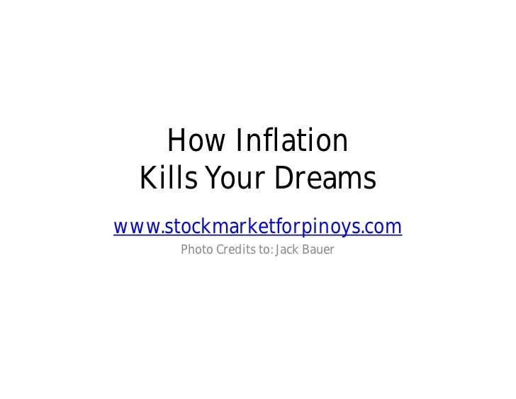 How Inflation  Kills Your Dreamswww.stockmarketforpinoys.com      Photo Credits to: Jack Bauer