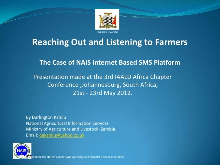 Republic of Zambia   Reaching Out and Listening to Farmers        The Case of NAIS Internet Based SMS Platform   Presentat...
