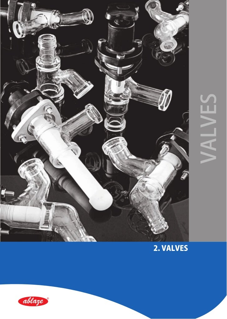 VALVESINTRODUCTIONValves are widely used in the chemicals, pharmaceutical and allied industries. They form anessential par...