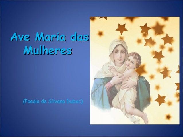 Ave Maria dasAve Maria das MulheresMulheres (Poesia de Silvana Duboc)