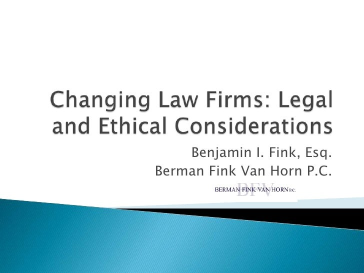 Changing Law Firms: Legal and Ethical Considerations<br />Benjamin I. Fink, Esq.<br />Berman Fink Van Horn P.C.<br />