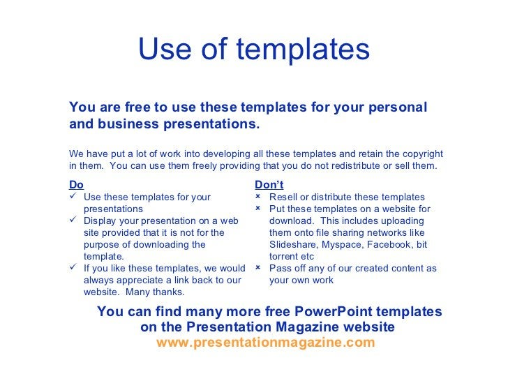 Use of templates You are free to use these templates for your personal and business presentations. <ul><li>Do </li></ul><u...