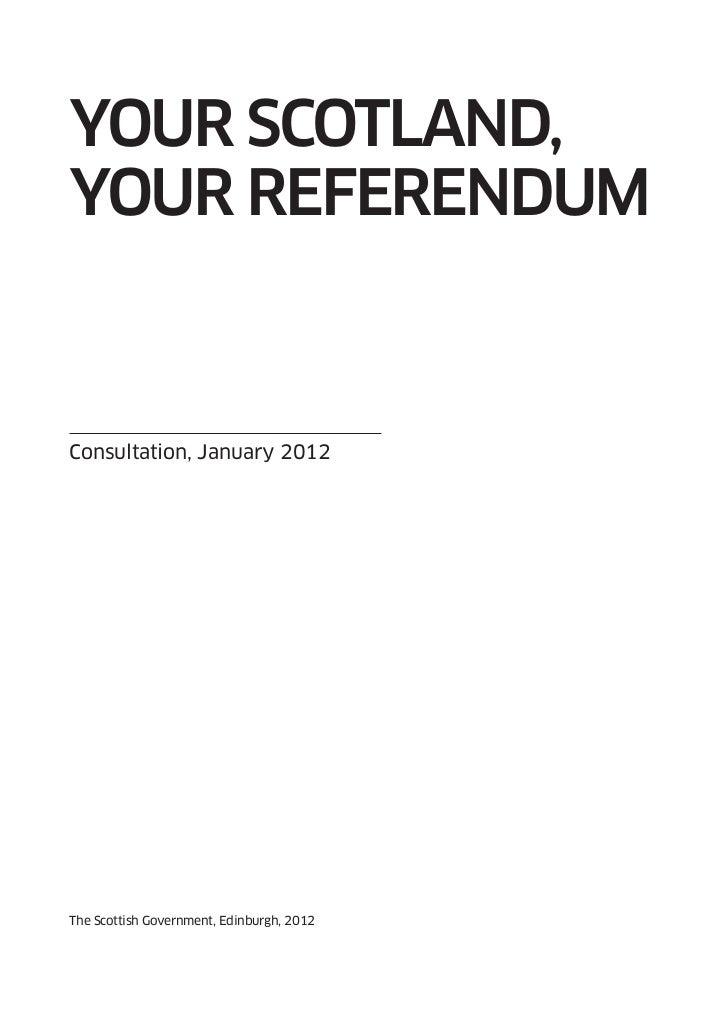 YOUR SCOTLAND,YOUR RefeReNDUmConsultation, January 2012The Scottish Government, Edinburgh, 2012