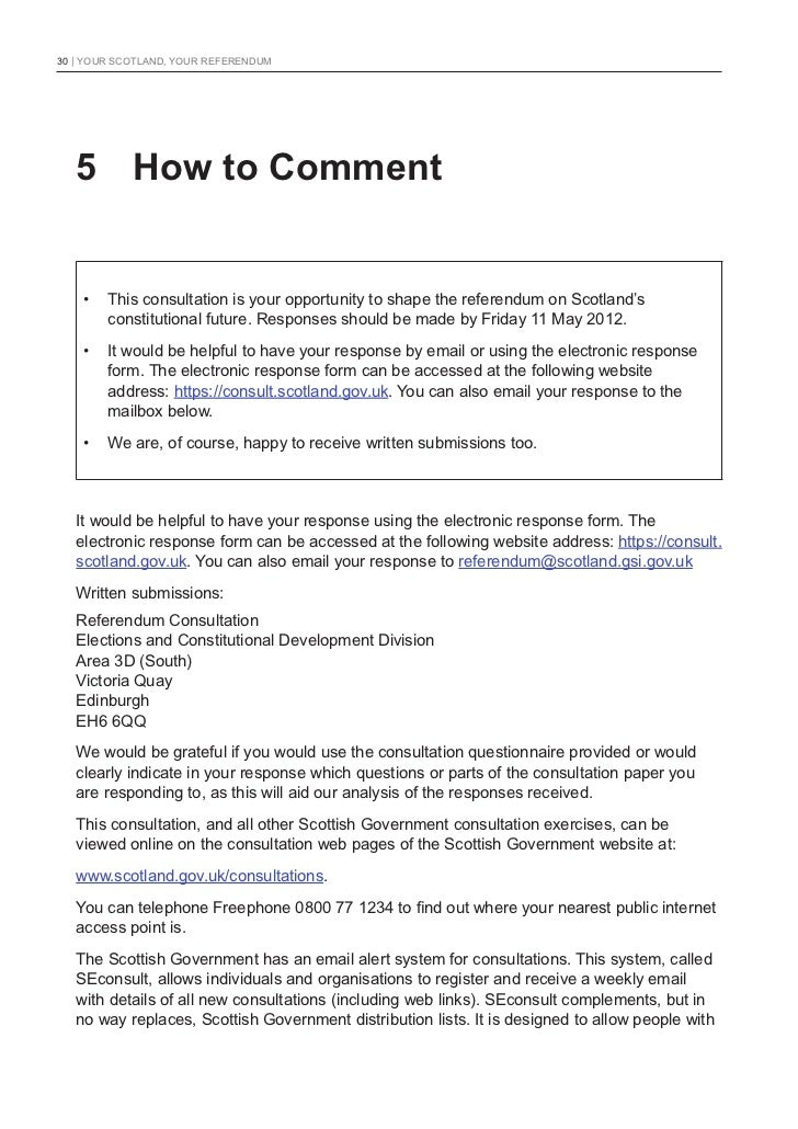 30   YOUR SCOTLAND, YOUR REFERENDUM   5 How to Comment    •   This consultation is your opportunity to shape the referendu...