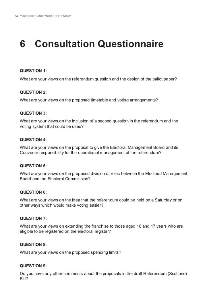 34   YOUR SCOTLAND, YOUR REFERENDUM   6 Consultation Questionnaire   QUESTION 1:   What are your views on the referendum q...