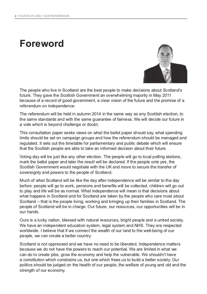 2   YOUR SCOTLAND, YOUR REFERENDUM   Foreword   The people who live in Scotland are the best people to make decisions abou...