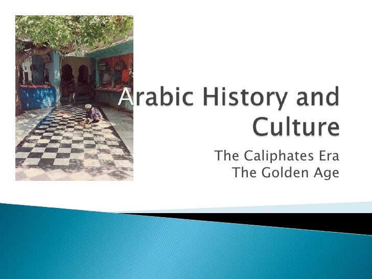 Arabic History and Culture<br />The Caliphates EraThe Golden Age<br />