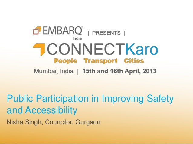 Public Participation in Improving Safetyand AccessibilityNisha Singh, Councilor, Gurgaon