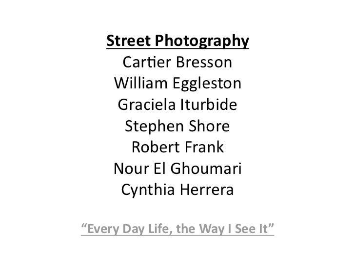 StreetPhotography      Car%erBresson     WilliamEggleston     GracielaIturbide       StephenShore        Robert...