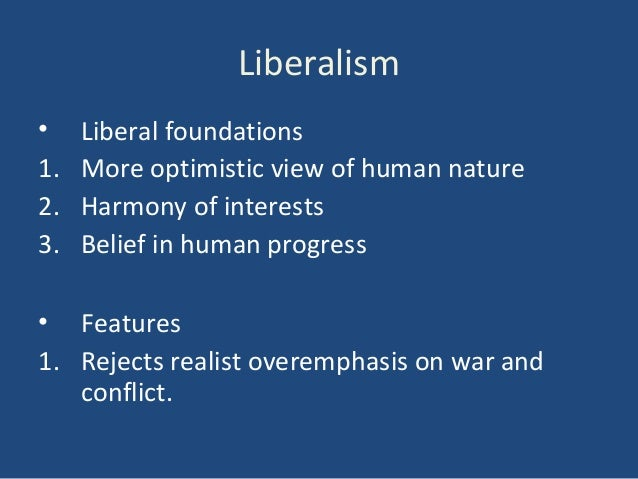 liberal view of human nature They say that its aim is to map human nature as rooted in the evolved   psychology could support a libertarian view of human nature.