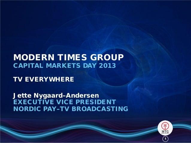 11MODERN TIMES GROUPCAPITAL MARKETS DAY 2013TV EVERYWHEREJette Nygaard–AndersenEXECUTIVE VICE PRESIDENTNORDIC PAY–TV BROAD...