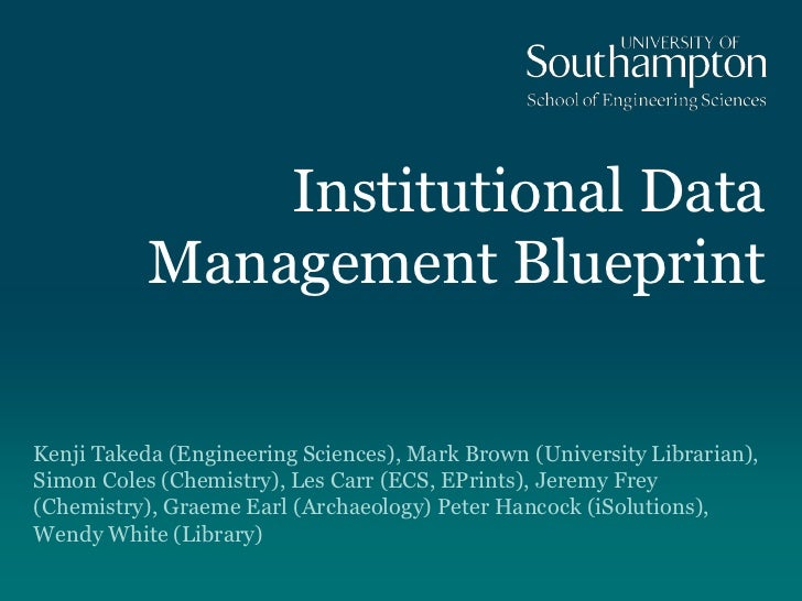 Institutional Data Management Blueprint<br />Kenji Takeda (Engineering Sciences), Mark Brown (University Librarian),  Simo...