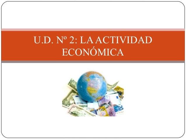 U.D. Nº 2: LAACTIVIDAD ECONÓMICA