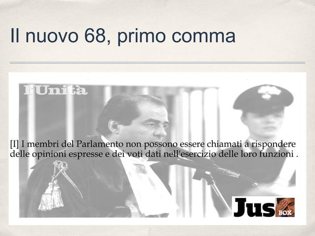 Il nuovo 68, primo comma  [I] I membri del Parlamento non possono essere chiamati a rispondere delle opinioni espresse e d...
